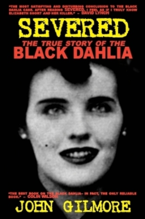 "John Gilmore's ""Severed: The True Story of the Black Dahlia"""