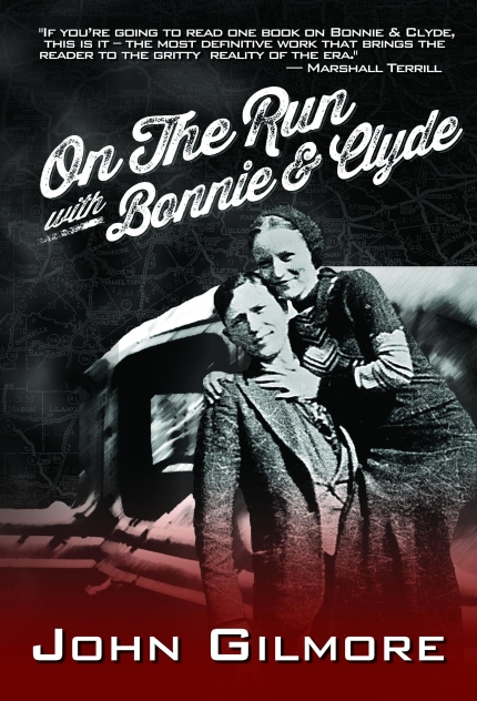 On the Run with Bonnie & Clyde (by John Gilmore)